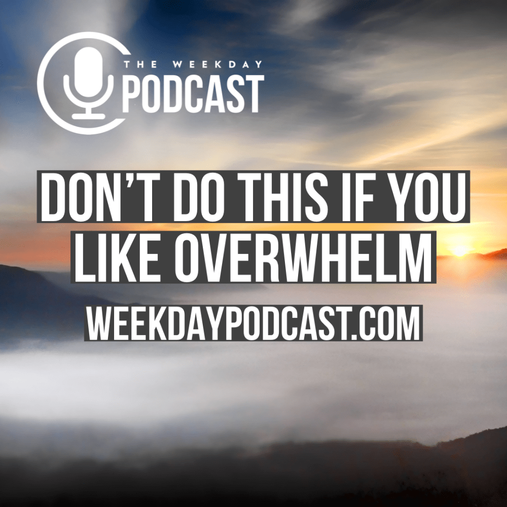Don\'t Do This If You Like Overwhelm