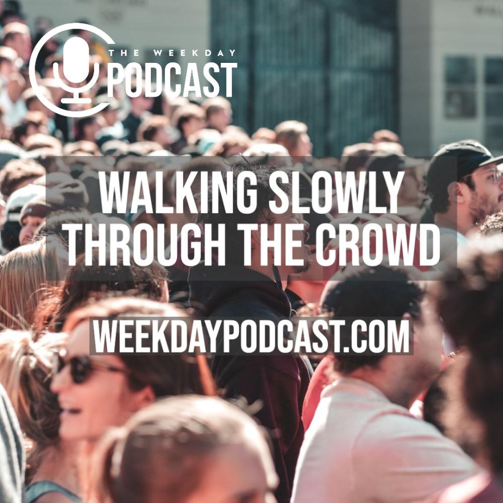 Walking Slowly Among the Crowd